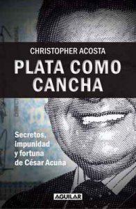 Plata como cancha: Secretos, impunidad y fortuna de César Acuña – Christopher Acosta [ePub & Kindle]