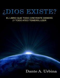 ¿Dios existe?: El libro que todo creyente deberá (y todo ateo temerá) – Dante A. Urbina [PDF]