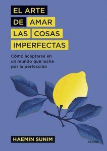 El arte de amar las cosas imperfectas: Cómo aceptarte en un mundo que lucha por la perfección – Haemin Sunim, Antonio Francisco Rodríguez Esteban [ePub & Kindle]